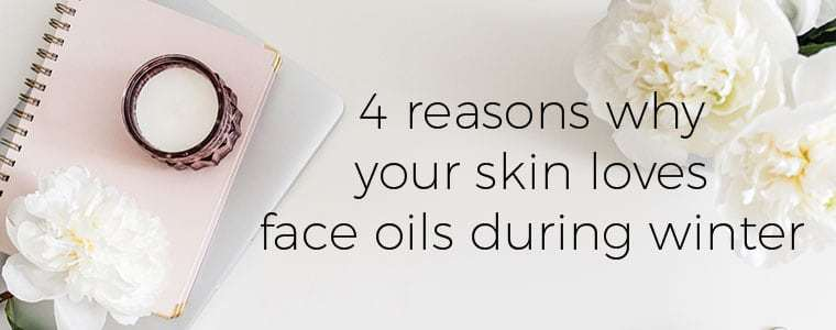 4 reasons why your skin loves face oils during winter